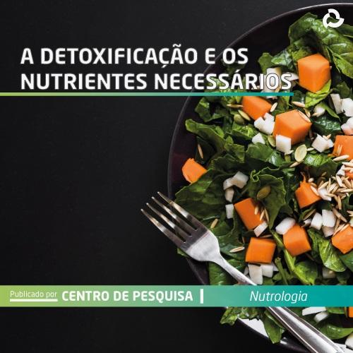 A detoxificação e os nutrientes necessários