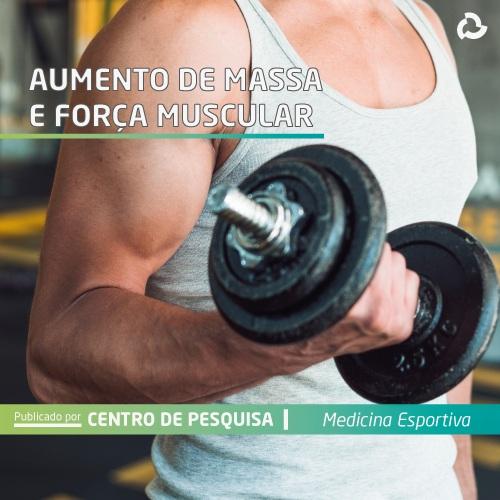 Aumento de massa e força muscular